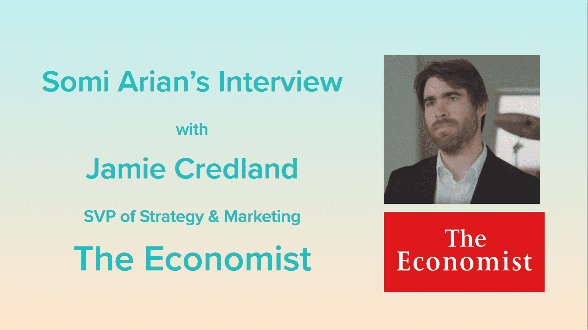 Somi Arian's Interview with Jamie Credland of The Economist Smart Cookie Media